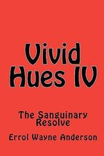 Vivid Hues IV : The Sanguinary Resolve - Errol Wayne Anderson