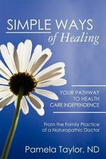 Simple Ways of Healing : A Journey of Discovery - Pamela Taylor