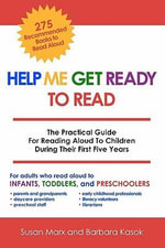 Help Me Get Ready to Read : The Practical Guide for Reading Aloud to Children During Their First Five Years - Susan Marx