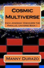 Cosmic Multiverse : Zach Jonesmay Discovers the Parallel Universe Book 1 - Manny Durazo