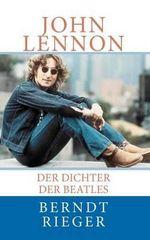 John Lennon : Der Dichter Der Beatles - Berndt Rieger