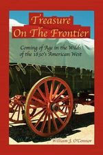 Treasure on the Frontier :  Sixth Edition - William J O'Connor