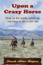 Upon a Crazy Horse - Frank Allan Rogers