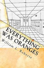 Everything Was Oranges - William L Roberts