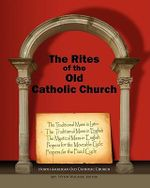 The Rites of the Old Catholic Church - American Old Catholic Church North American Old Catholic Church