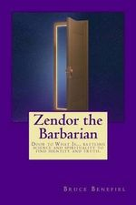 Zendor the Barbarian : A New Millennial Myth about the Battle Between Science and Spirituality. - Bruce Lee Benefiel