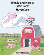 Wendy and Nora's Little Farm Adventure - Julie Y Thompson