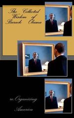 The Collected Wisdom of Barack Obama : An Eyewitness Account of the Dolphin Drive Hunt Sl... - Re Organizing America