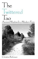 The Twittered Tao : Ancient Wisdom in a Modern Form - Christine Robinson