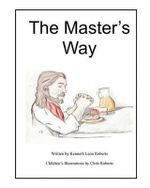 The Master's Way - Kenneth Leon Roberts