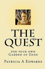 The Quest : For Your Own Garden of Eden - Patricia A Edwards