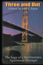Three and Out : The Saga of a San Francisco Apartment Manager - John Payne