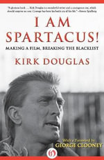 I Am Spartacus! : Making a Film, Breaking the Blacklist - Kirk Douglas