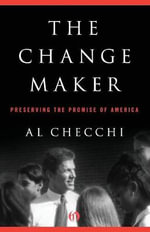 The Change Maker : Preserving the Promise of America - Al Checchi