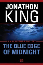 Blue Edge of Midnight : A Max Freeman Mystery (Book One) - Jonathon King