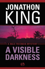 A Visible Darkness : A Max Freeman Mystery (Book Two) - Jonathon King