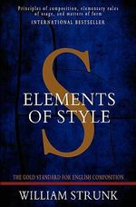 Elements of Style : The Gold Standard for English Composition - William, Jr. Strunk