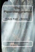 The Piparskeggrsmal : Thus Far - Book 1 - Steven Patrick Robinson