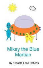 Mikey the Blue Martian - Kenneth Leon Roberts