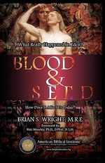Blood & Seed : What Really Happened in Eden and How Does It Affect Us? - Brian S Wright M R E