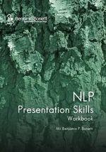 Nlp Presentation Skills Workbook - Benjamin P Bonetti