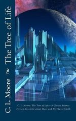 C.L.Moore : The Tree of Life--A Classic Science Fiction Novelette about Mars and Northwest Smith - C L Moore