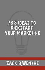 76.5 Ideas to Kickstart Your Marketing - Zack B Wenthe