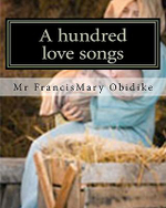 A Hundred Love Songs : To the Mother of God. - MR Francismary Obidike
