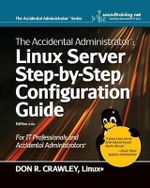 The Accidental Administrator : Linux Server Step-by-Step Configuration Guide - Don R. Crawley