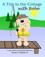 A Trip to the Cottage with Bobo - MR David M Glaeser Jr
