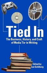 Tied in : The Business, History and Craft of Media Tie-In Writing - Lee Goldberg