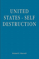 United States - Self Destruction : v. 1 - Richard E Maxwell