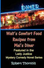 Walt's Comfort Food Recipes from Mel's Diner - Robert Thornhill