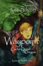 Waypoint : Cache Quest Oregon - Shauna Rice - Schober