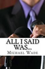 All I Said Was... : What Every Supervisor, Employee, and Team Should Know to Avoid Insults, Lawsuits, and the Six O'Clock News - Michael Wade