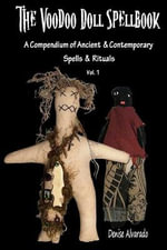 The Voodoo Doll Spellbook : A Compendium of Ancient and Contemporary Spells and Rituals - Denise Alvarado