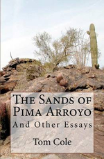 The Sands of Pima Arroyo : And Other Essays - Tom Cole