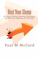 Bust Your Slump : Sales Success Through Client Referrals - Paul M McCord
