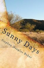 Sunny Days : The Story of a Digital Soul - Stephen Douglas Baker