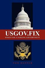 Usgov.Fix : Fixes for a Failing Government - Tom Hopper