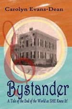 Bystander : A Tale of the End of the World as She Knew It - Carolyn Evans-Dean