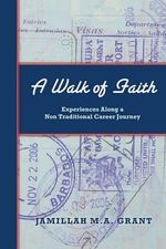 A Walk of Faith : Experiences Along a Non Traditional Career Journey - Jamillah M a Grant