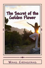 The Secret of the Golden Flower : A Chinese Book of Life - Wang Chongyang