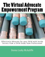 The Virtual Advocate Empowerment Program : Effectively Advocate for Your Child with Inside Secrets from a Child Study Team Professional - Donna Leahy McAuliffe