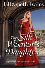 The Silk Weaver's Daughter - Elizabeth Kales