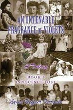 An Untenable Fragrance of Violets : Innocence Lost - Lynne Heffner Ferrante