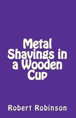 Metal Shavings in a Wooden Cup - Robert Robinson