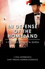 In Defense of the Homeland : A Struggle Against Al Qaeda - J Paul McDonald