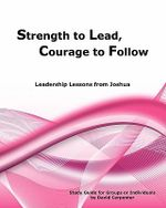 Strength to Lead, Courage to Follow : Leadership Lessons from Joshua - David Carpenter