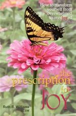 The Prescription for Joy : How to Transform Yourself from Overwhelmed to Overjoyed - Ruth R Williams Lcsw